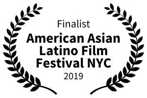 Finalist - American Asian Latino Film Festival NYC - 2019